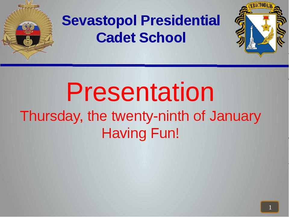 Sevastopol Presidential Cadet School Presentation Thursday, the twenty-ninth...