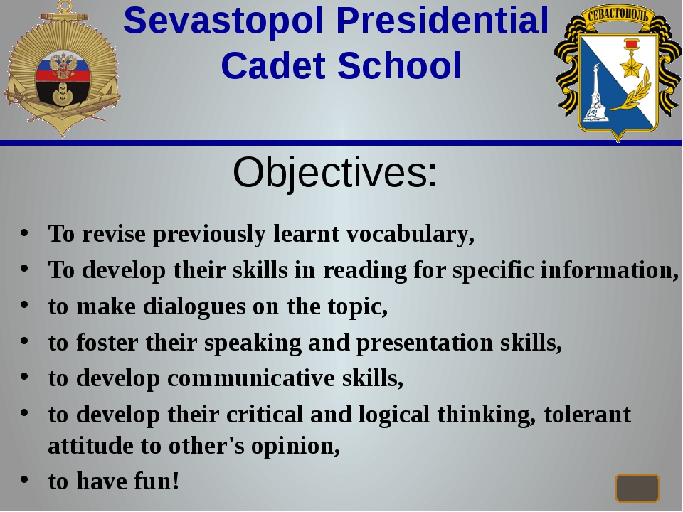 Sevastopol Presidential Cadet School Objectives: To revise previously learnt...