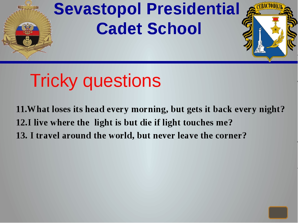 Sevastopol Presidential Cadet School Tricky questions 11.What loses its head...