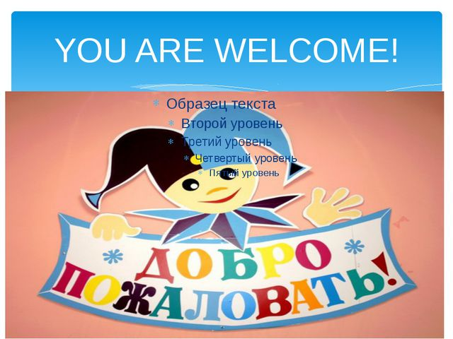 YOU ARE WELCOME!