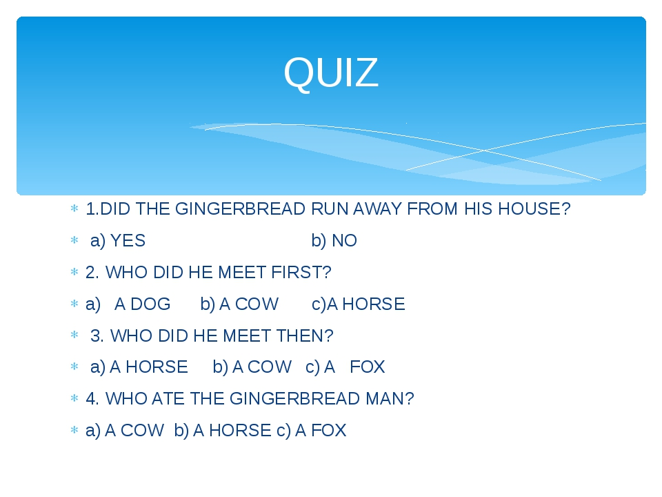 1.DID THE GINGERBREAD RUN AWAY FROM HIS HOUSE? a) YES b) NO 2. WHO DID HE MEE...