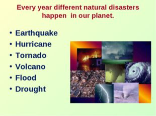 Every year different natural disasters happen in our planet. Earthquake Hurri
