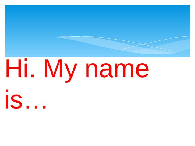 Hi. My name is…