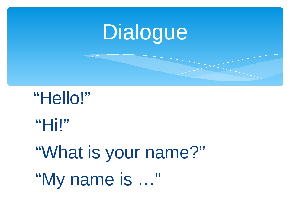 """Hello!"" ""Hi!"" ""What is your name?"" ""My name is …"" Dialogue"