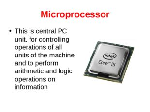 Microprocessor This is central PC unit, for controlling operations of all uni