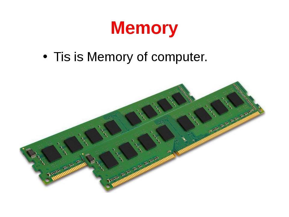 Memory Tis is Memory of computer.