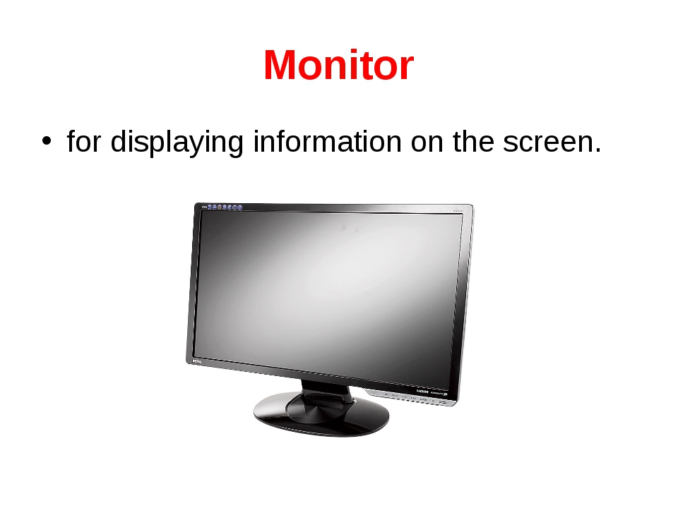 Monitor for displaying information on the screen.