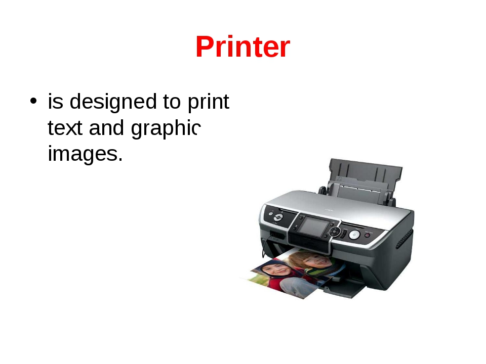 Printer is designed to print text and graphic images.