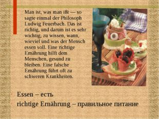 Man ist, was man ißt — so sagte einmal der Philosoph Ludwig Feuerbach. Das i