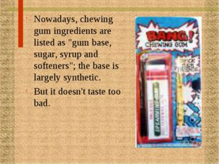 """Nowadays, chewing gum ingredients are listed as """"gum base, sugar, syrup and s"""