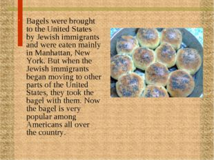Bagels were brought to the United States by Jewish immigrants and were eaten