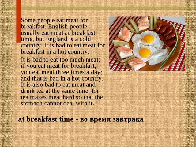 Some people eat meat for breakfast. English people usually eat meat at breakf...