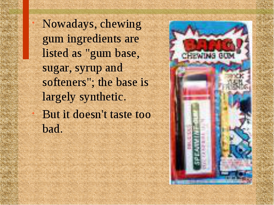 """Nowadays, chewing gum ingredients are listed as """"gum base, sugar, syrup and s..."""