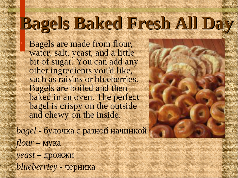Bagels Baked Fresh All Day Bagels are made from flour, water, salt, yeast, an...