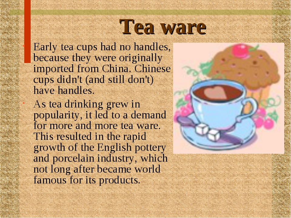 Tea ware Early tea cups had no handles, because they were originally imported...