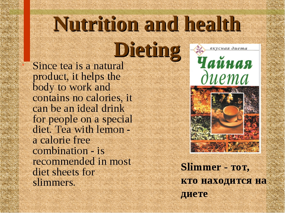 Nutrition and health Dieting Since tea is a natural product, it helps the bod...