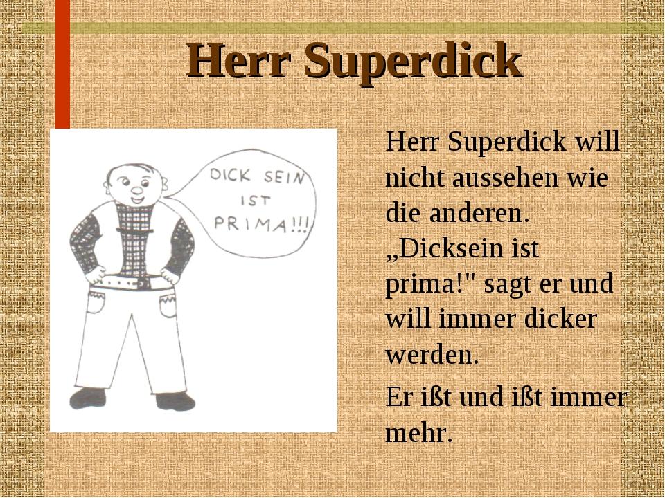 """Herr Superdick Herr Superdick will nicht aussehen wie die anderen. """"Dicksein..."""