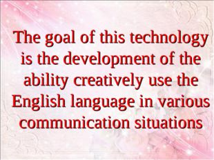The goal of this technology is the development of the ability creatively use