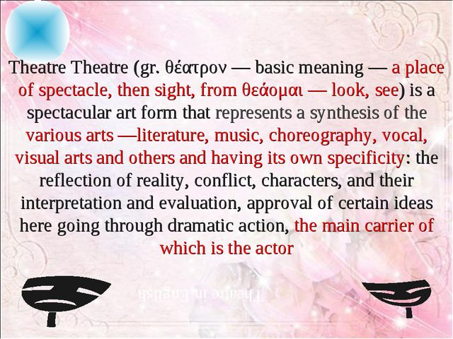 Theatre Theatre (gr. θέατρον — basic meaning — a place of spectacle, then si...