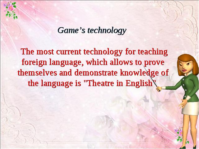 Game's technology The most current technology for teaching foreign language,...