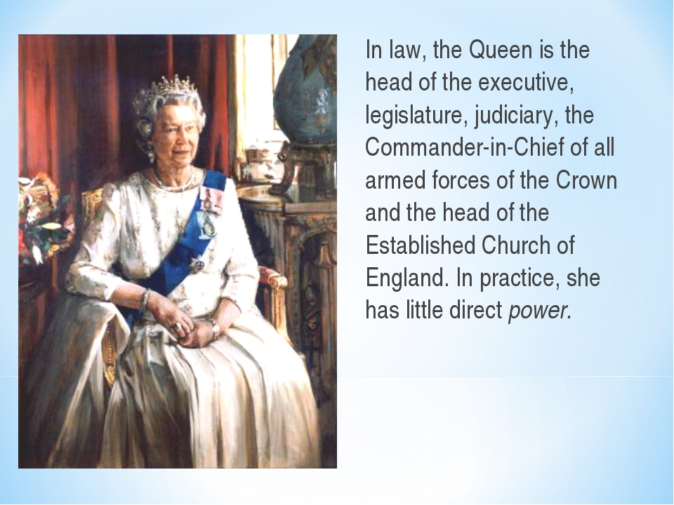 In law, the Queen is the head of the executive, legislature, judiciary, the C...