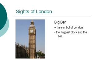 Sights of London Big Ben – the symbol of London. - the biggest clock and the