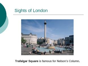 Sights of London Trafalgar Square is famous for Nelson's Column.