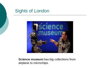 Sights of London Science museum has big collections from airplane to microchi
