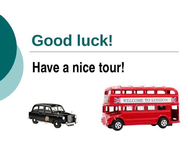 Good luck! Have a nice tour!