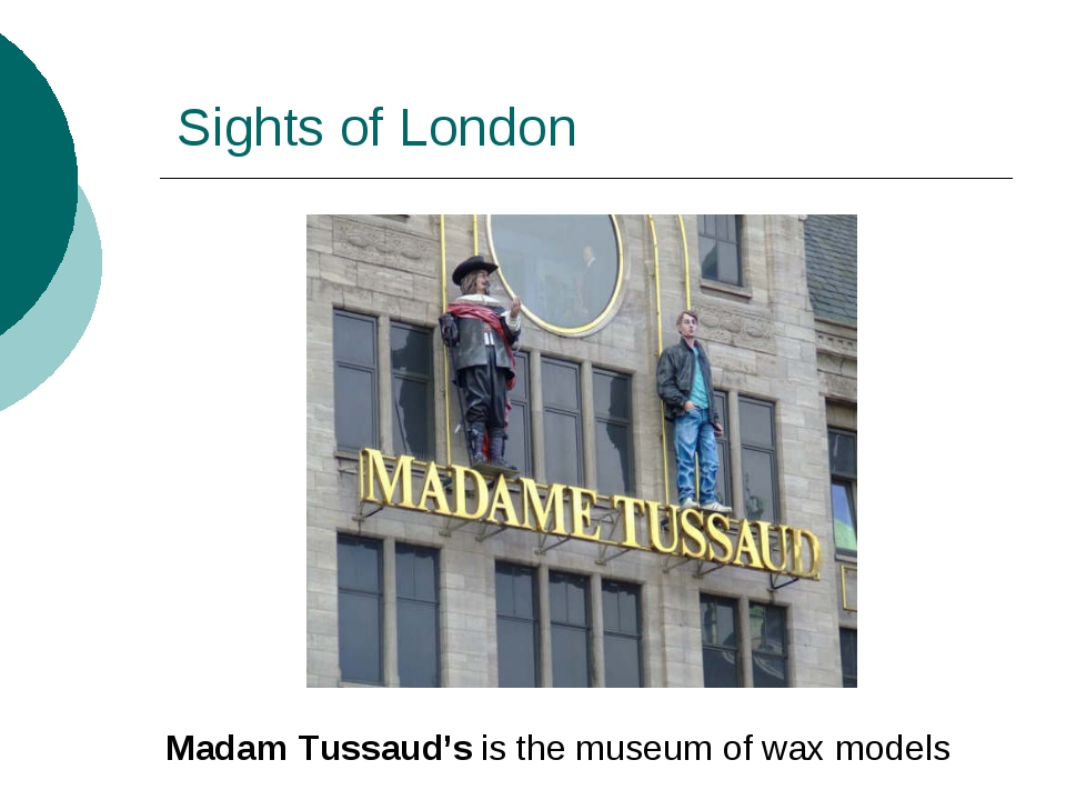 Sights of London Madam Tussaud's is the museum of wax models