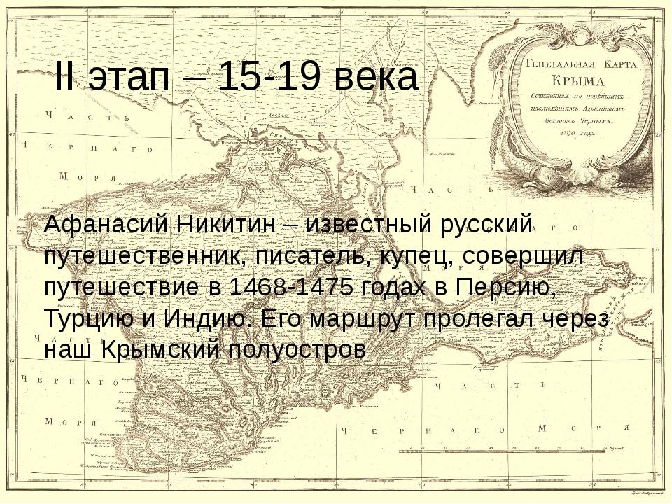 II этап – 15-19 века Афанасий Никитин – известный русский путешественник, пис...