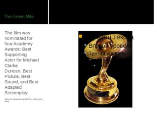 The Green Mile The film was nominated for four Academy Awards: Best Supportin