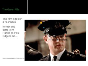 The Green Mile The film is told in a flashback  format and stars Tom Hanks as