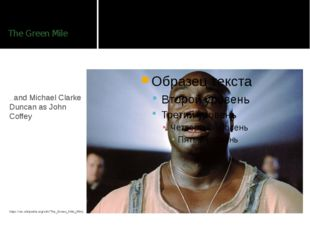 The Green Mile …and Michael Clarke Duncan as John Coffey https://en.wikipedia