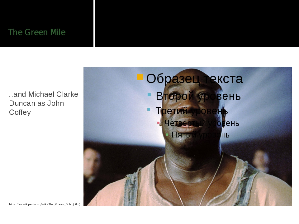 The Green Mile …and Michael Clarke Duncan as John Coffey https://en.wikipedia...