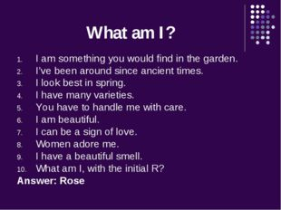What am I? I am something you would find in the garden. I've been around sinc