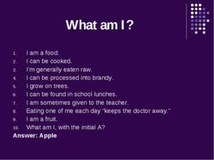 What am I? I am a food. I can be cooked. I'm generally eaten raw. I can be pr