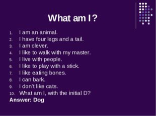 What am I? I am an animal. I have four legs and a tail. I am clever. I like t