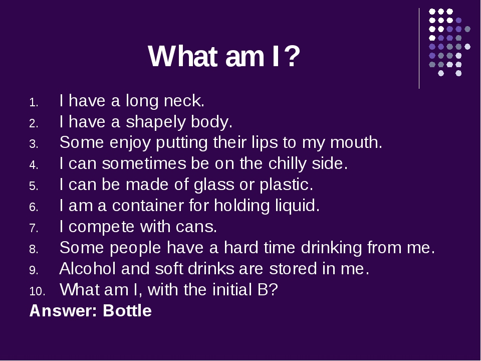 What am I? I have a long neck. I have a shapely body. Some enjoy putting thei...