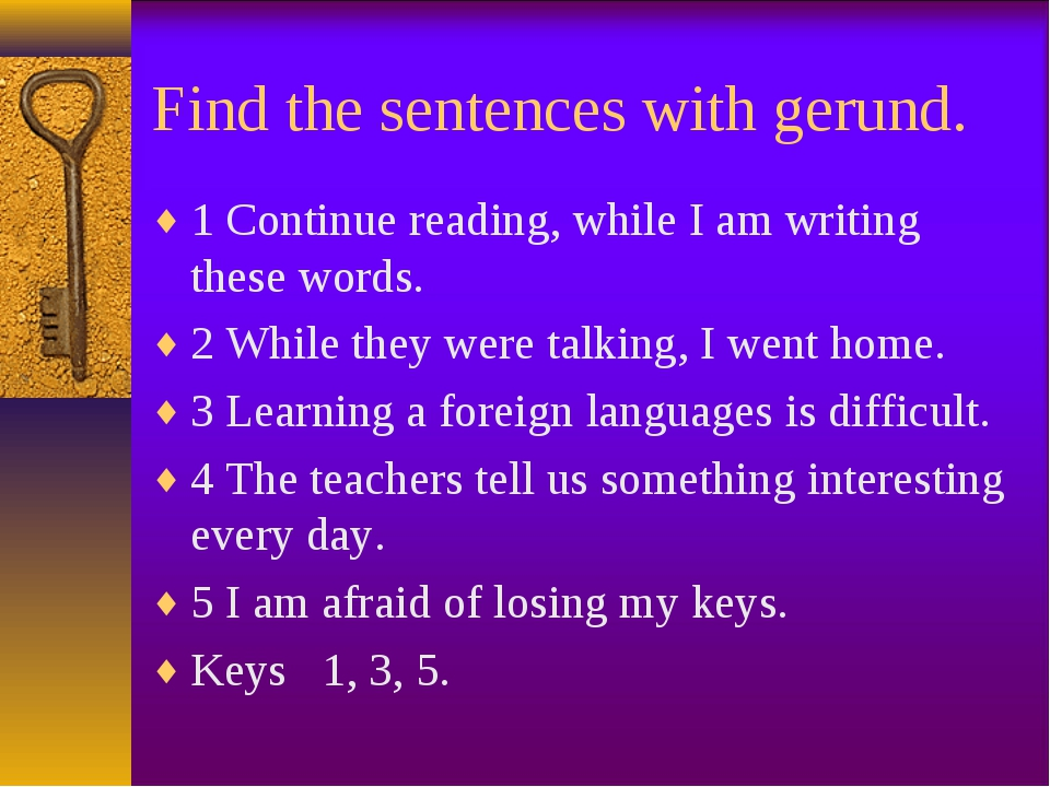 Find the sentences with gerund. 1 Continue reading, while I am writing these...