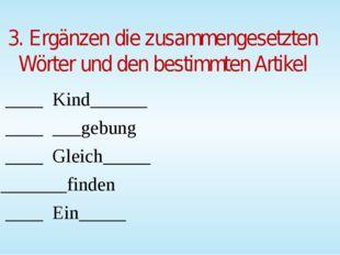 3. Ergänzen die zusammengesetzten Wörter und den bestimmten Artikel ____ Kind