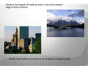 Alaska is the largest US state by area, in the north-western edge of North Am