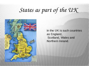 in the UK is such countries as England, Scotland, Wales and Northern Ireland.