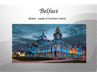 Belfast Belfast - capital of Northern Ireland