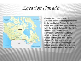 Location Canada Canada - a country in North America, the second largest count