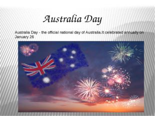 Australia Day Australia Day - the official national day of Australia.It celeb
