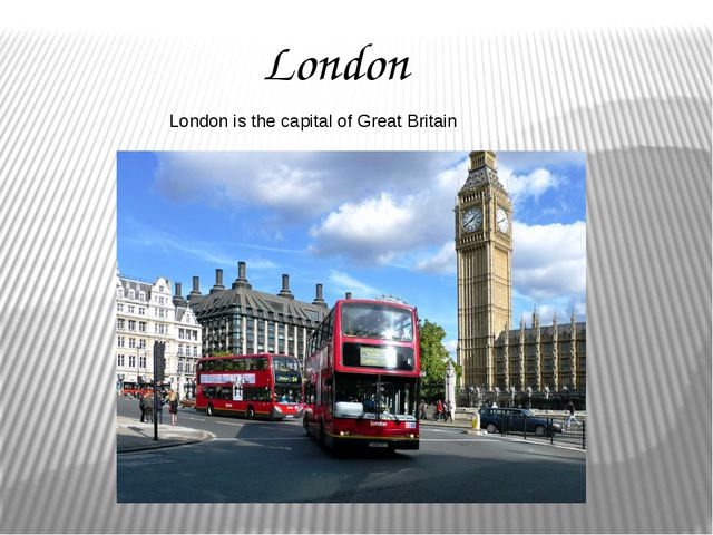 London London is the capital of Great Britain