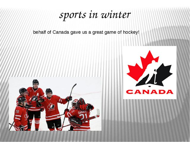 sports in winter behalf of Canada gave us a great game of hockey!