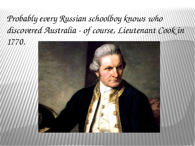 Probably every Russian schoolboy knows who discovered Australia - of course...