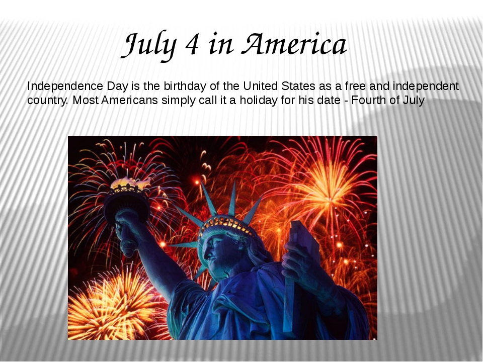 July 4 in America Independence Day is the birthday of the United States as a...
